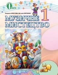 Аристова Л. С., Сергієнко В. В. «Музичне мистецтво: підручник для 1 класу загальноосвітніх навчальних закладів»
